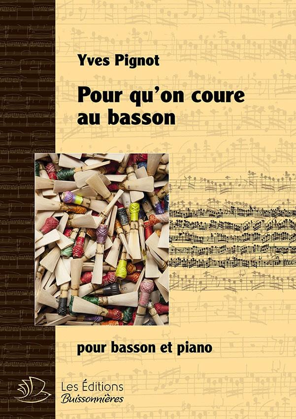Pour qu'on coure au basson, pour basson & piano (Yves Pignot)