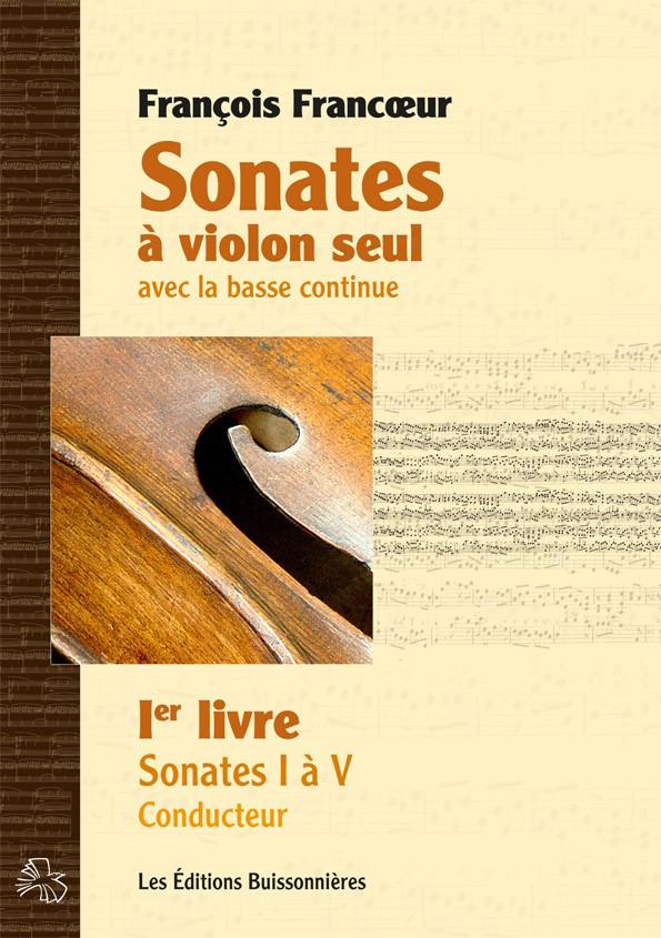François Francœur : Sonates à violon seul avec la basse continue, livre 1, sonates 1 à 10