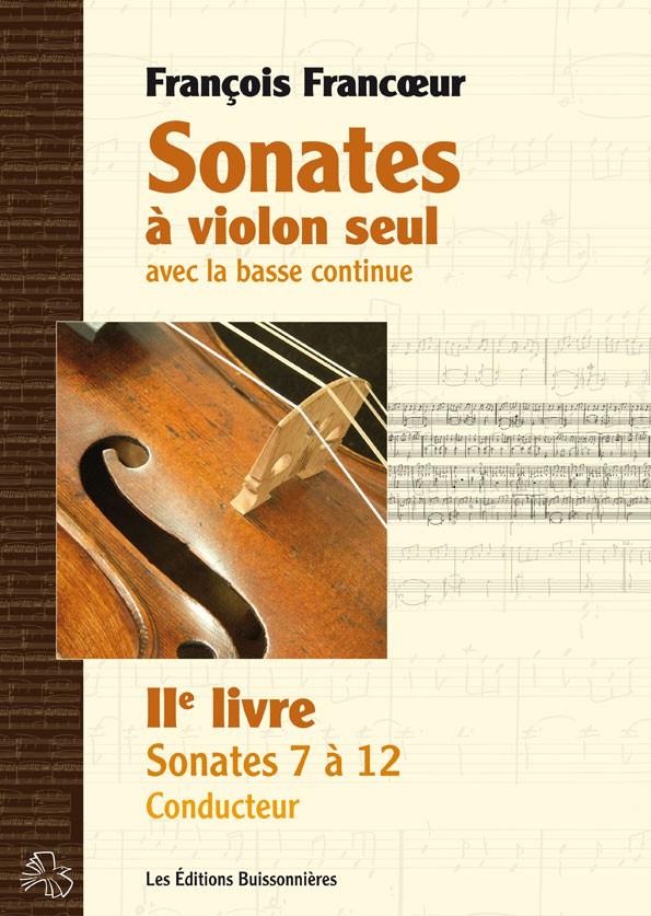 François Francoeur : Sonates à violon seul avec la basse continue, livre 2, sonates 7 à 12