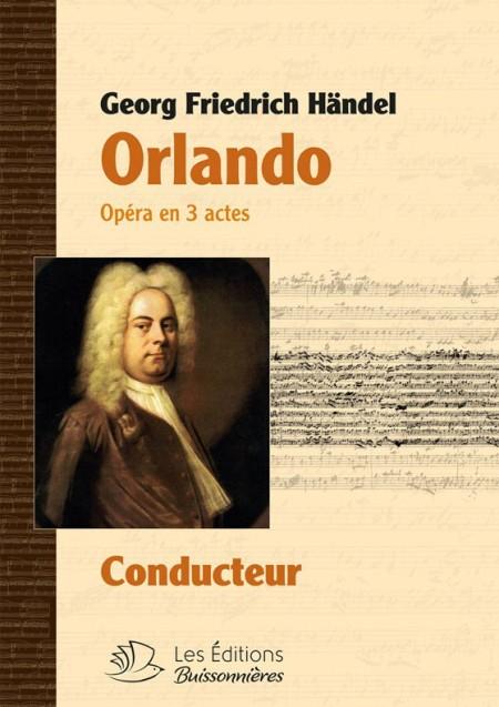 Orlando , opéra en trois actes de G-F. Händel, conducteur