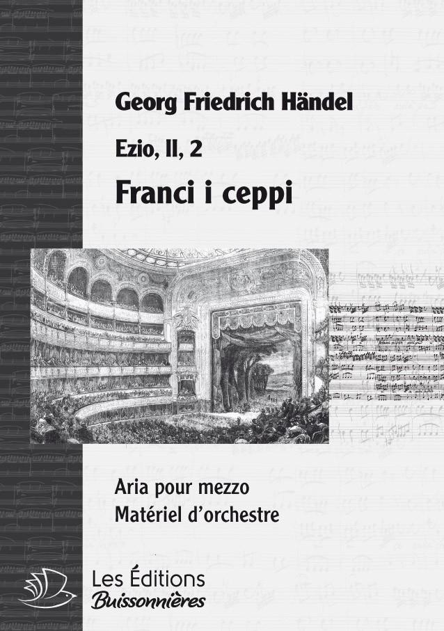Handel : Franci i ceppi (Ezio), chant et orchestre