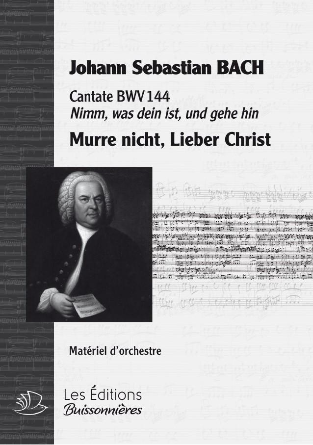 BACH : Murre nicht, lieber Christ (BWV144), chant & orchestre